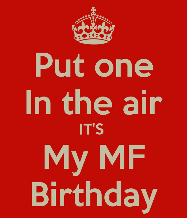 put-one-in-the-air-it-s-my-mf-birthday